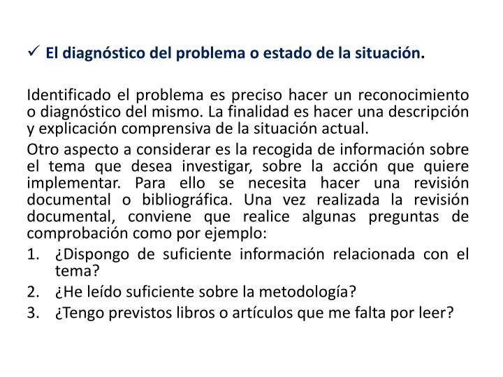 El diagnóstico del problema o estado de la situación
