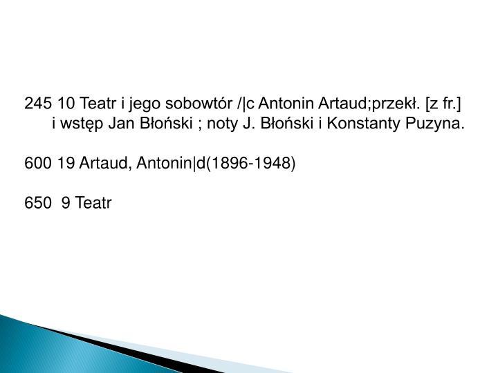245 10 Teatr i jego sobowtór /|c Antonin Artaud;przekł. [z fr.]