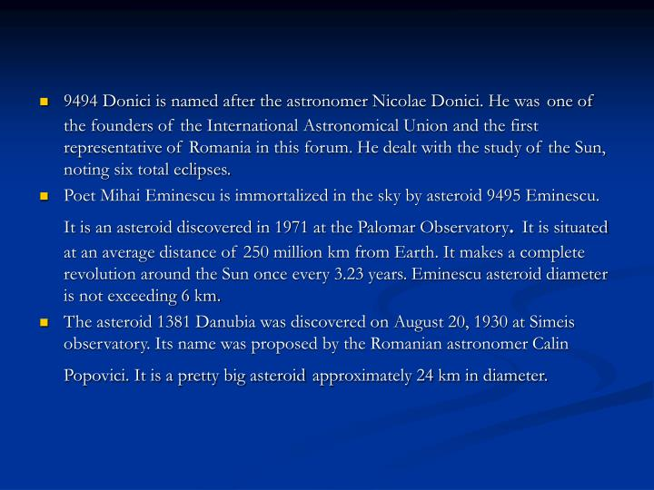 9494 Donici is named after the astronomer Nicolae Donici. He was