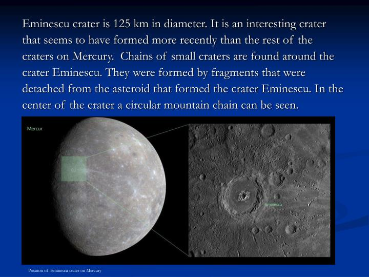 Eminescu crater is 125 km in diameter. It is an interesting crater