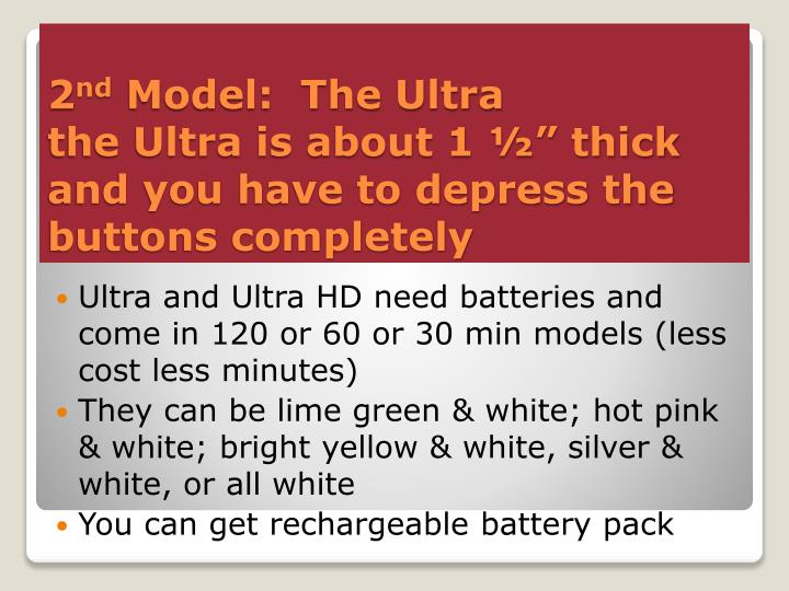 Ultra and Ultra HD need batteries and come in 120 or 60 or 30 min models (less cost less minutes)