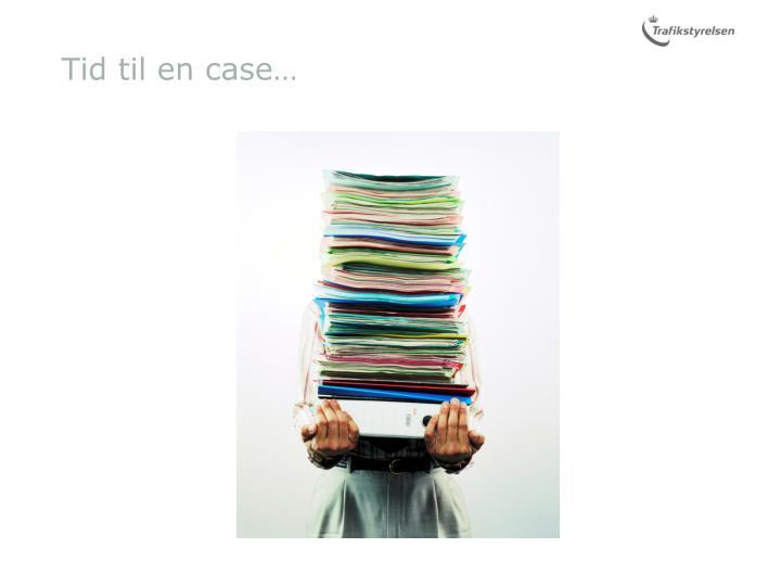 Tid til en case…