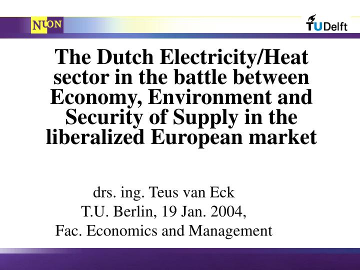 The Dutch Electricity/Heat sector in the battle between Economy, Environment and Security of Supply in the liberalized European market