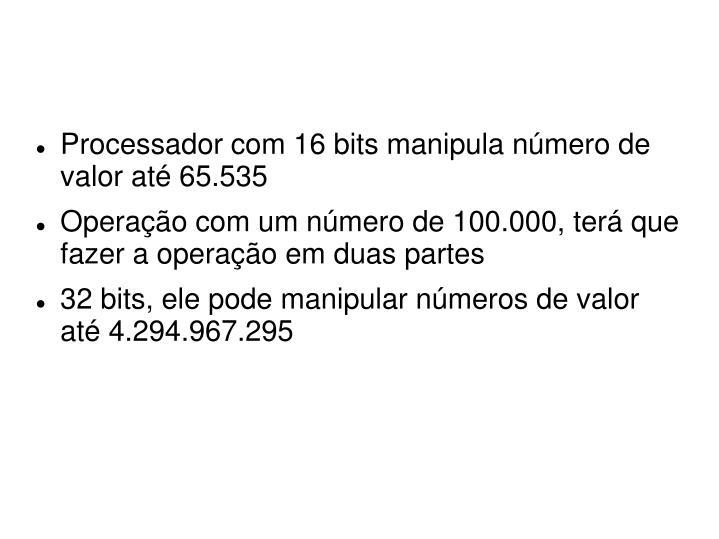 Processador com 16 bits manipula número de valor até 65.535