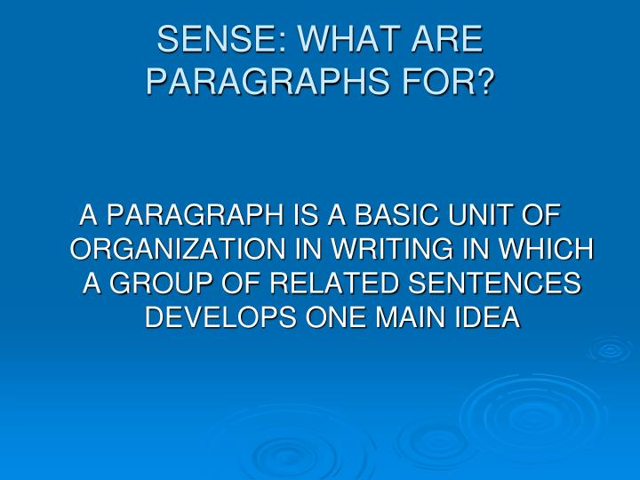 SENSE: WHAT ARE PARAGRAPHS FOR?