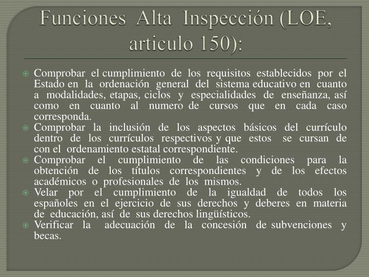 Funciones  Alta  Inspección (LOE, articulo 150):