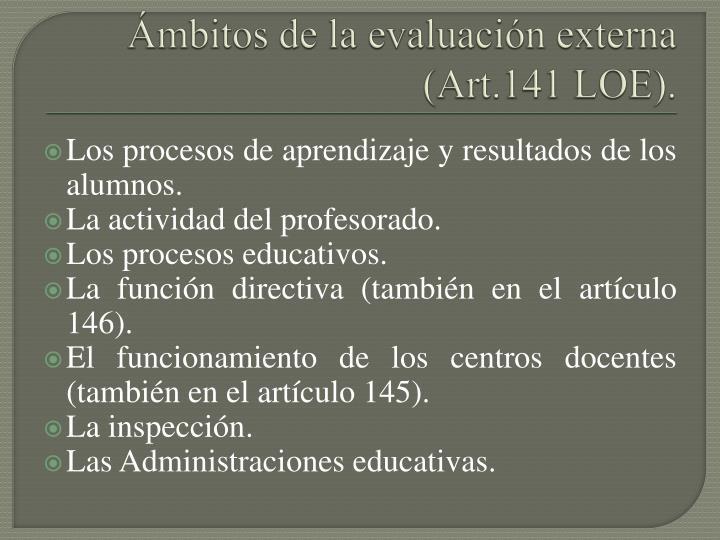 Ámbitos de la evaluación externa (Art.141 LOE).