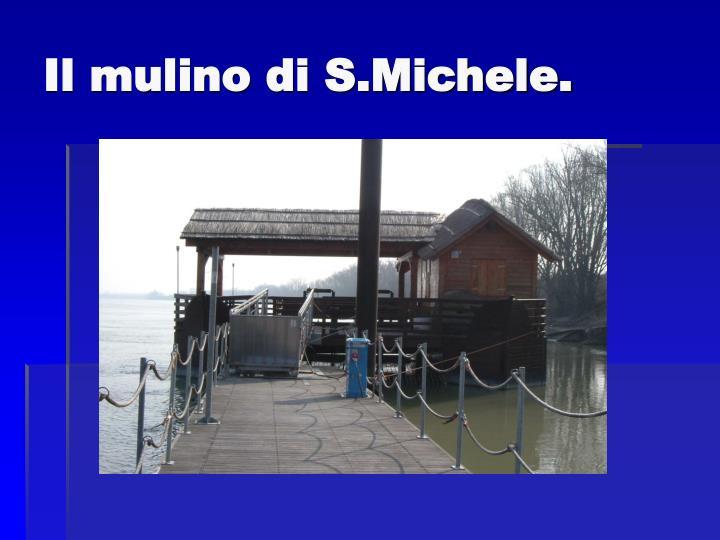 Il mulino di S.Michele.