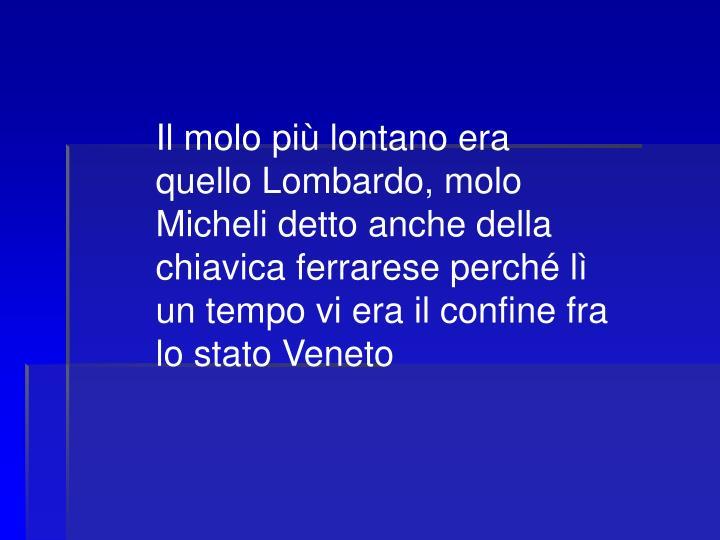 Il molo pi lontano era quello Lombardo, molo Micheli detto anche della chiavica ferrarese perch l un tempo vi era il confine fra lo stato Veneto