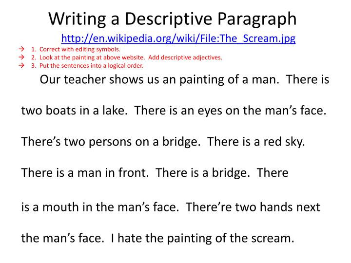 writing descriptive sentences Descriptive writing has a unique power and appeal, as it evokes sights, smells, sounds, textures, and tastes using description in your writing brings the world.