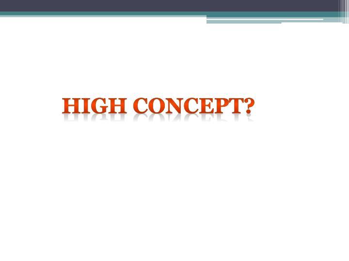 High concept?