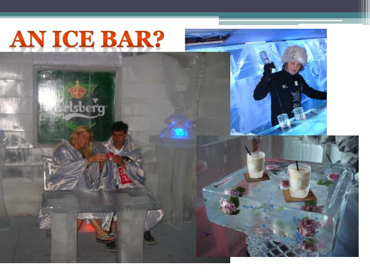 An ice bar?