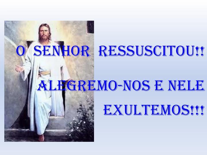O  SENHOR  RESSUSCITOU!!