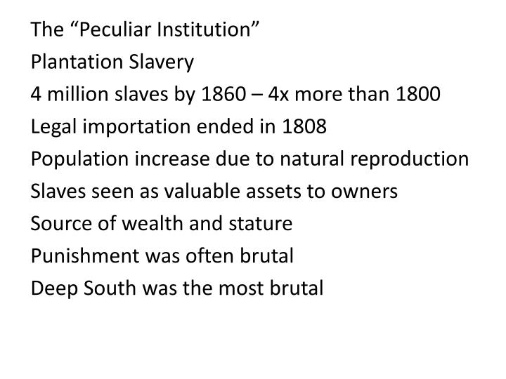 the peculiar institution of slavery The peculiar institution: slavery in the ante-bellum south is a non-fiction book about slavery published in 1956, by academic kenneth m stampp of the university of.