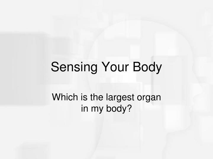 Sensing Your Body