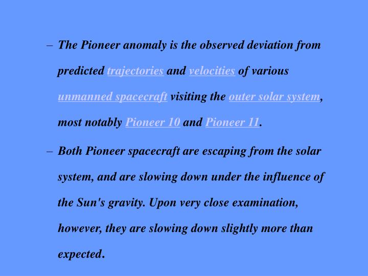 The Pioneer anomaly is the observed deviation from predicted