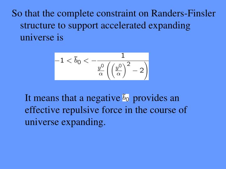 So that the complete constraint on Randers-Finsler structure to support accelerated expanding universe is