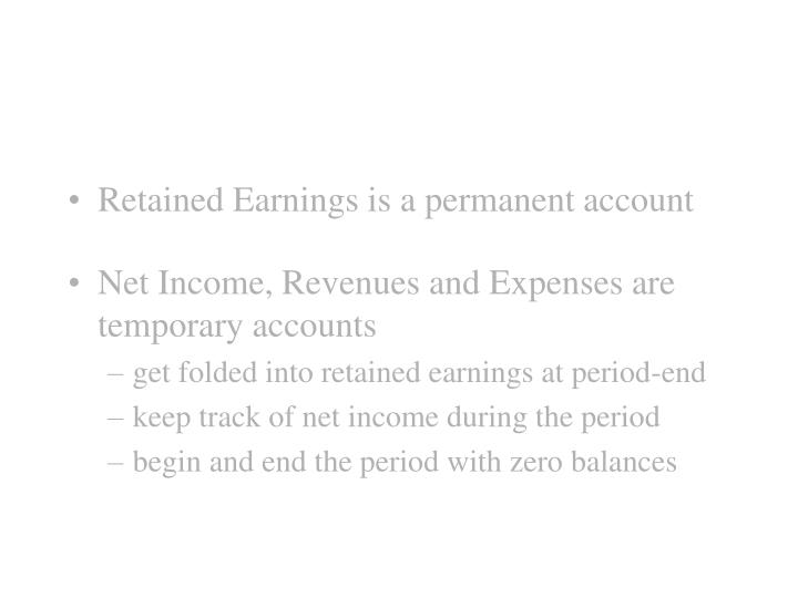 Retained Earnings is a permanent account