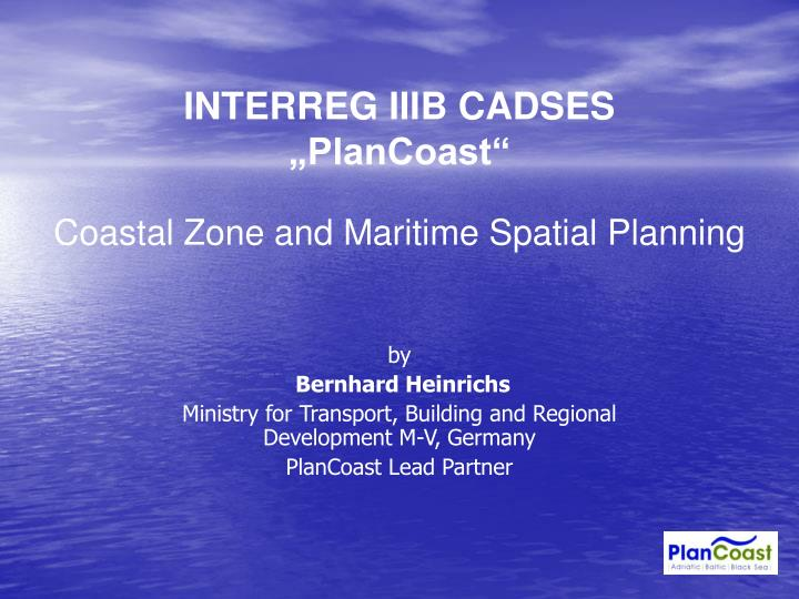 Interreg iiib cadses plancoast coastal zone and maritime spatial planning