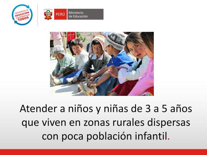 Atender a niños y niñas de 3 a 5 años que viven en zonas rurales dispersas con poca población infantil