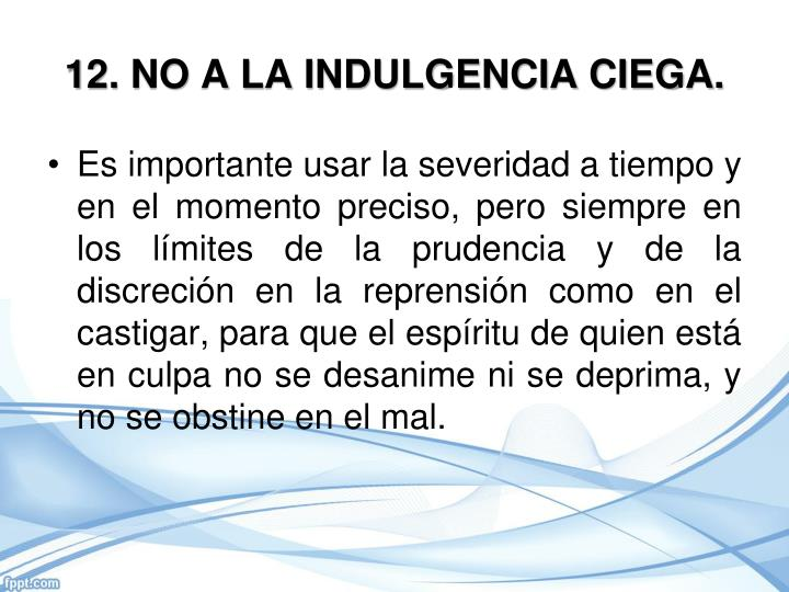 12. NO A LA INDULGENCIA CIEGA.