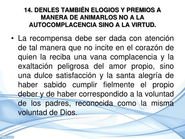 14. DENLES TAMBIÉN ELOGIOS Y PREMIOS A MANERA DE ANIMARLOS NO A LA AUTOCOMPLACENCIA SINO A LA VIRTUD.