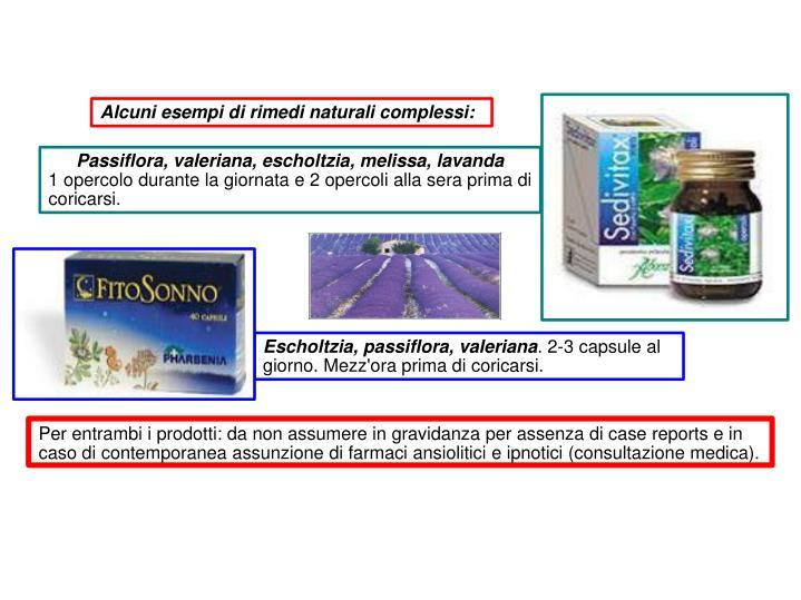 Alcuni esempi di rimedi naturali complessi: