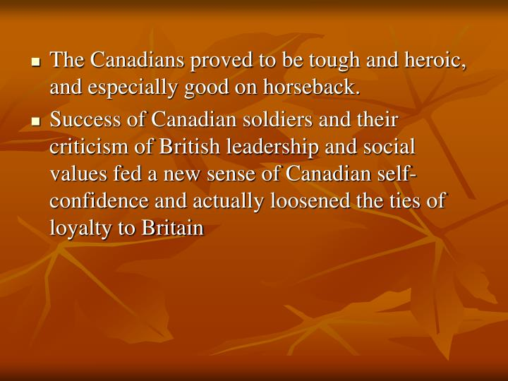 The Canadians proved to be tough and heroic, and especially good on horseback.