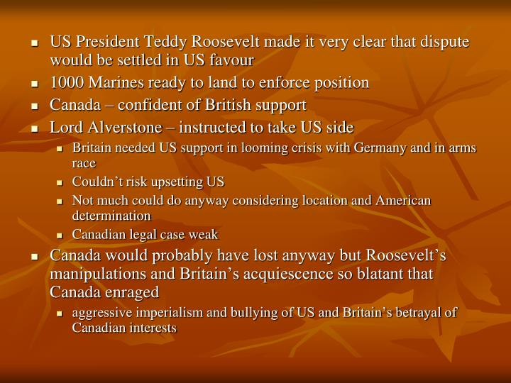 US President Teddy Roosevelt made it very clear that dispute would be settled in US favour