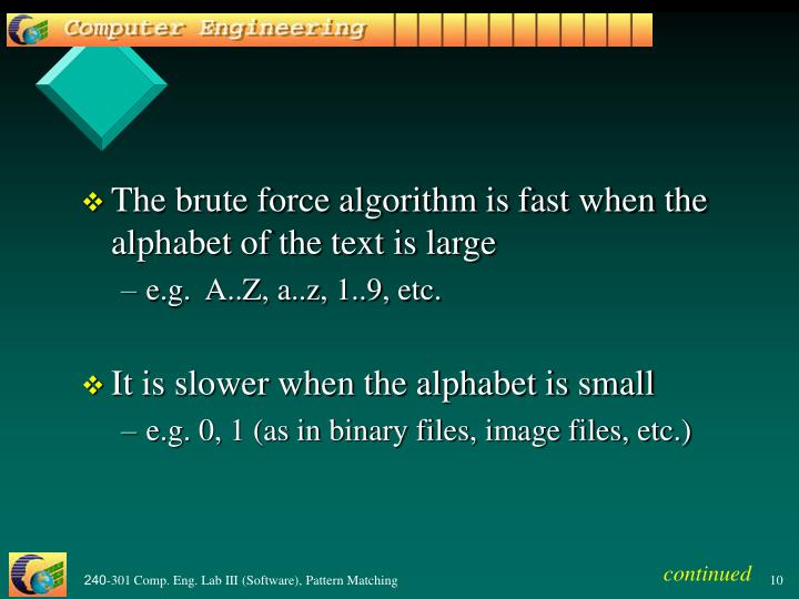 The brute force algorithm is fast when the alphabet of the text is large