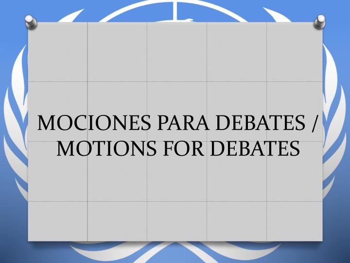 MOCIONES PARA DEBATES / MOTIONS FOR DEBATES