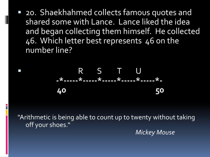 20.  Shaekhahmed collects famous quotes and shared some with Lance.  Lance liked the idea and began collecting them himself.  He collected 46.  Which letter best represents  46 on the number line?