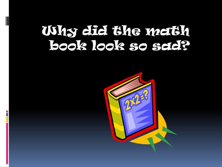 Why did the math book look so sad?