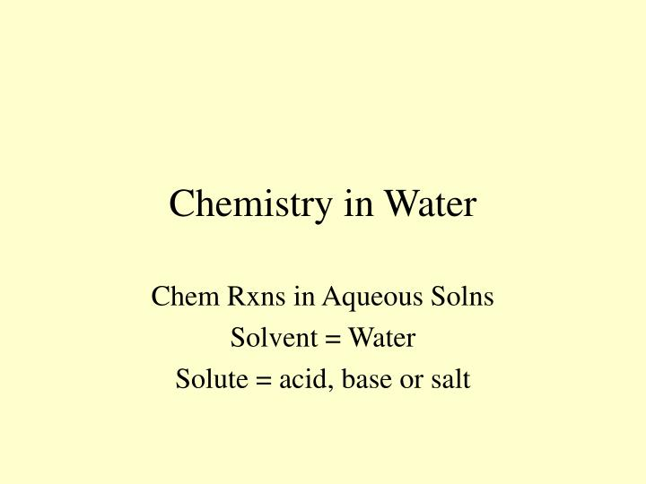 Chemistry in water