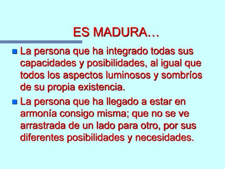 ES MADURA…