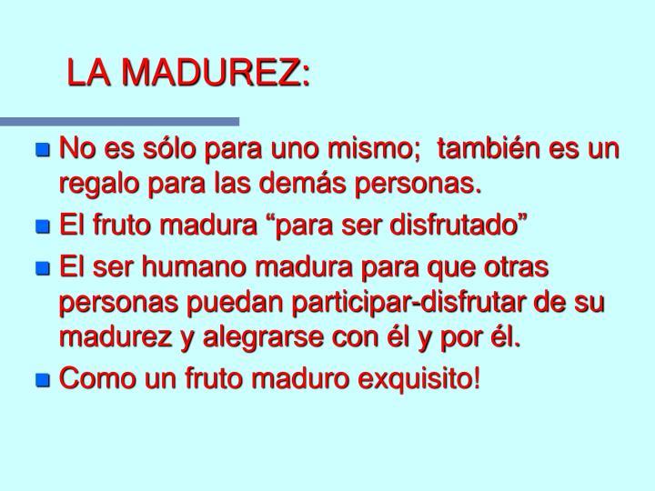 LA MADUREZ: