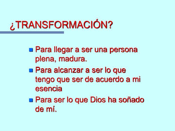 ¿TRANSFORMACIÓN?