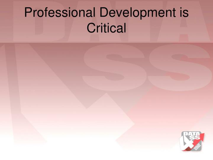Professional Development is Critical