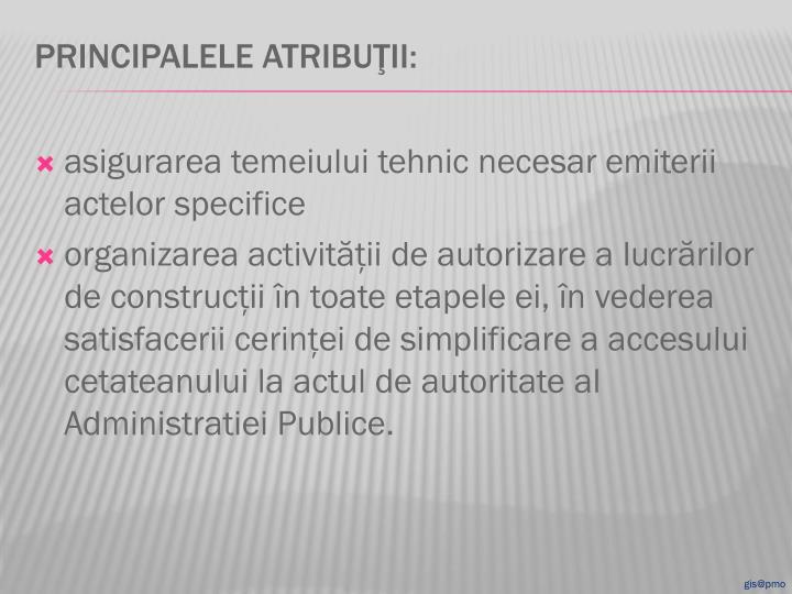 asigurarea temeiului tehnic necesar emiterii actelor specifice