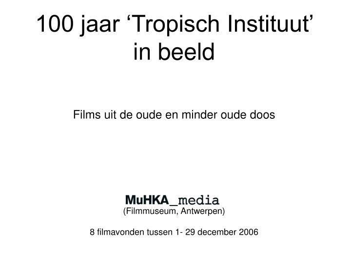 100 jaar 'Tropisch Instituut'