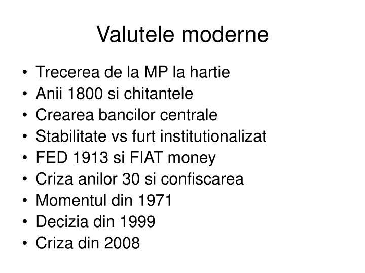 Valutele moderne