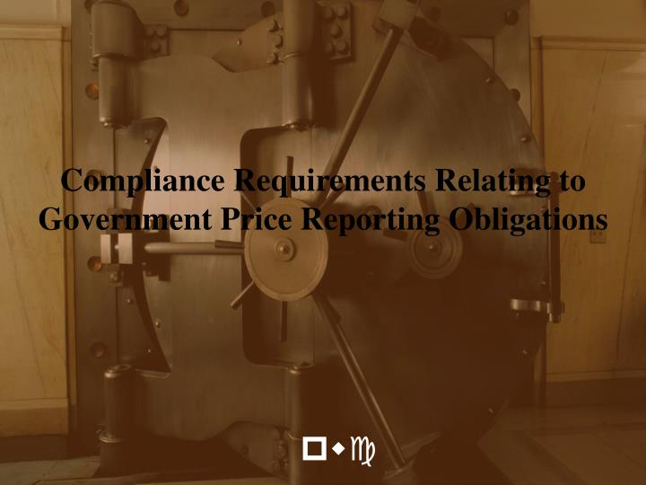 Compliance Requirements Relating to Government Price Reporting Obligations