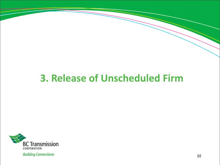 3. Release of Unscheduled Firm