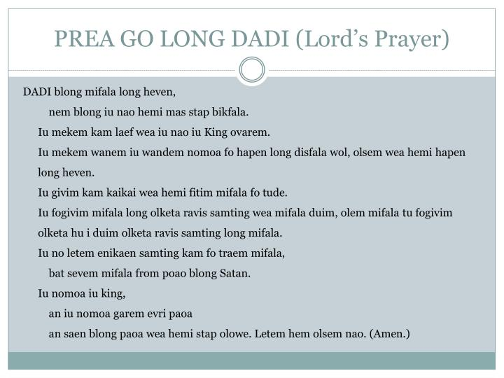 PREA GO LONG DADI (Lord's Prayer)
