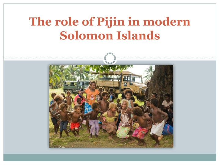 The role of pijin in modern solomon islands