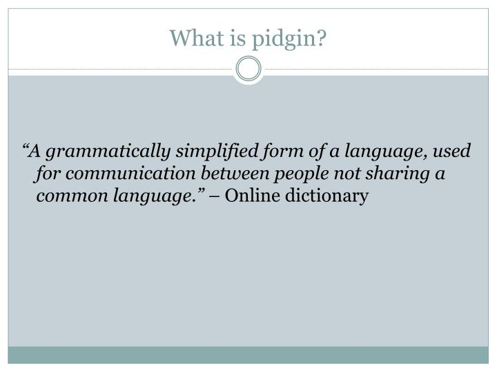What is pidgin?