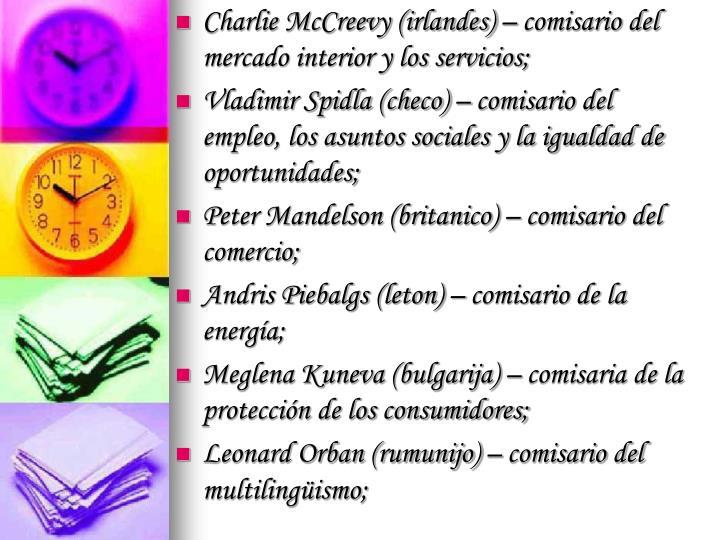 Charlie McCreevy (irlandes) – comisario del mercado interior y los servicios;