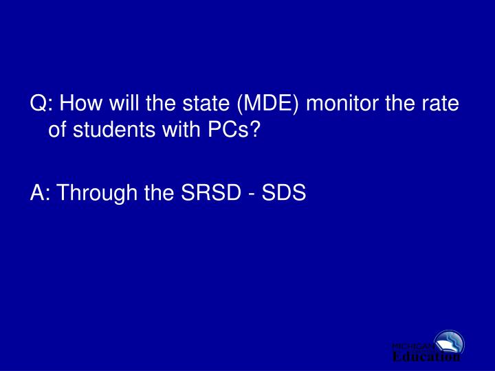 Q: How will the state (MDE) monitor the rate of students with PCs?