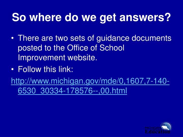 So where do we get answers?