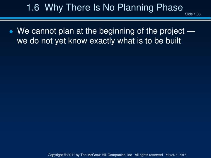 1.6  Why There Is No Planning Phase